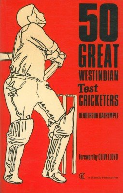 50 Great West Indian Test Cricketers by Henderson Dalrymple. Originally published 1983